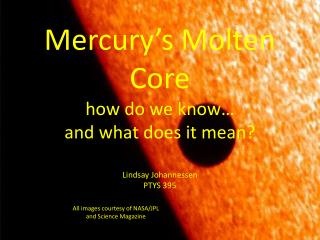Mercury s Molten Core how do we know  and what does it mean  Lindsay Johannessen PTYS 395