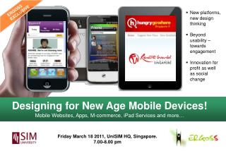 Designing for New Age Mobile Devices! Mobile Websites, Apps, M-commerce,  iPad  Services and more…