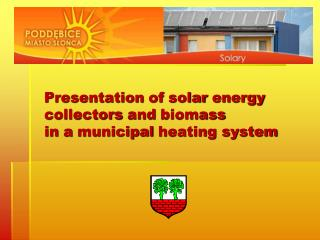 Presentation  of  solar  energy  collectors  and  biomass in  a  municipal  heating system