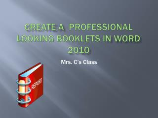 Create a   professional  looking booklets  i n Word 2010