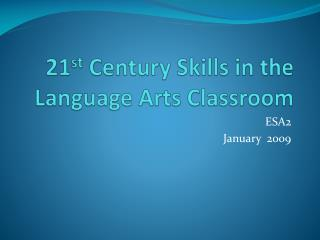 21 st  Century Skills in the Language Arts Classroom