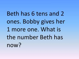 Beth has 6 tens and 2 ones. Bobby gives her 1 more one. What is the number Beth has now?