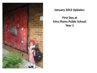 January 2012  Updates:  First Day at  Emu Plains Public School Year 1