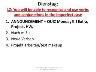 Dienstag : LZ: You will be able to recognize and use verbs and conjunctions in the imperfect case