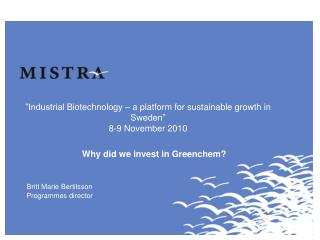 """Industrial  Biotechnology  – a  platform  for  sustainable growth  in Sweden"" 8-9 November  2010"