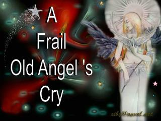 A  Frail  Old Angel' s  Cry