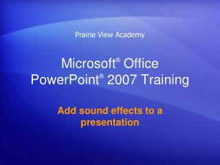 Microsoft ®  Office  PowerPoint ® 2007 Training