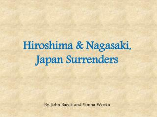 Hiroshima & Nagasaki, Japan Surrenders