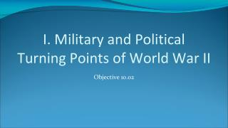 I. Military and Political Turning Points of World War II