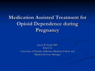 Medication Assisted Treatment for Opioid Dependence during Pregnancy