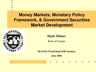Money Markets, Monetary Policy Framework,  Government Securities Market Development
