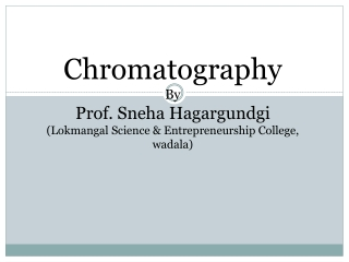 Chromatography By Prof. Sneha Hagargundgi (Lokmangal Science & Entrepreneurship College, wadala )