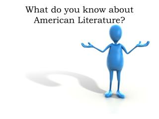 What do you know about American Literature?