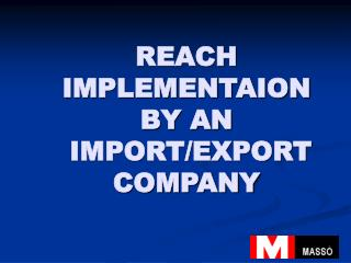 REACH IMPLEMENTAION  BY AN  IMPORT/EXPORT COMPANY