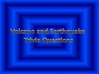 Volcano and Earthquake  Trivia Questions