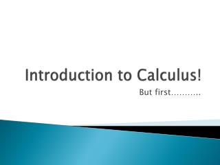 Introduction to Calculus!