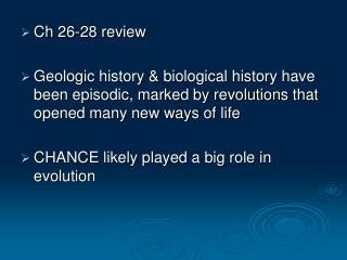 Ch 26-28 review  Geologic history  biological history have been episodic, marked by revolutions that opened many new way