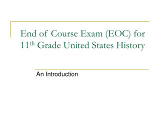 End of Course Exam (EOC) for 11 th  Grade United States History
