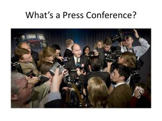 What's a Press Conference?
