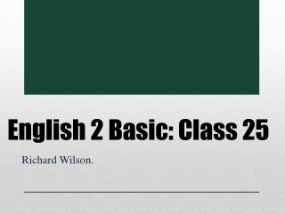 English 2 Basic: Class 25