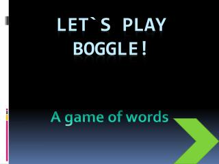 Let`s play boggle!