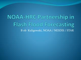 NOAA-HRC Partnership in Flash Flood Forecasting