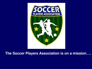 The Soccer Players Association is on a mission….