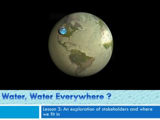 Water, Water Everywhere ?