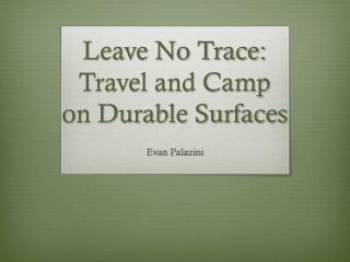Leave No Trace: Travel and Camp on Durable Surfaces