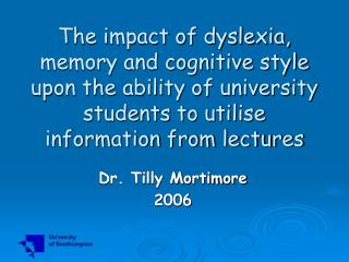 The impact of dyslexia, memory and cognitive style upon the ability of university students to utilise information from l