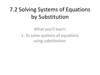 7.2 Solving Systems of Equations by Substitution