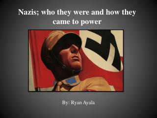 Nazis;  who  they were and how they came to power