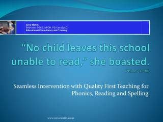 """No child leaves this school unable to read,"" she boasted. Phinn  (1998)"