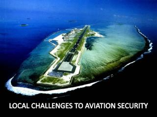 LOCAL CHALLENGES TO AVIATION SECURITY