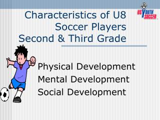 Characteristics of U8 Soccer Players Second & Third Grade