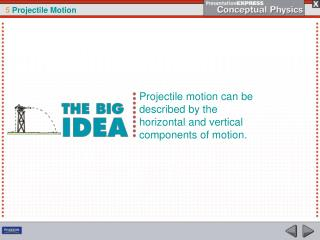 Projectile motion can be described by the horizontal and vertical components of motion.
