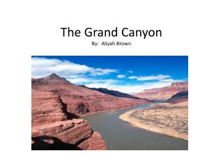The Grand Canyon By:   Aliyah  Brown