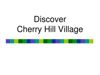 Discover Cherry Hill Village