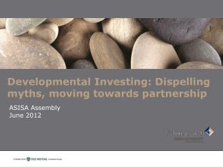 Developmental Investing: Dispelling myths, moving towards partnership