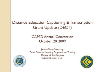 Distance Education Captioning & Transcription  Grant  Update (DECT ) CAPED Annual Convention