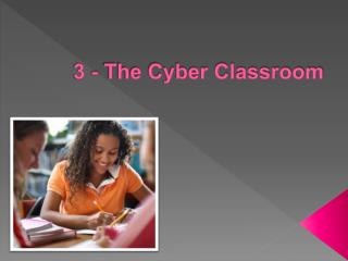 3 - The Cyber Classroom