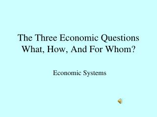 The Three Economic Questions What, How, And For Whom?