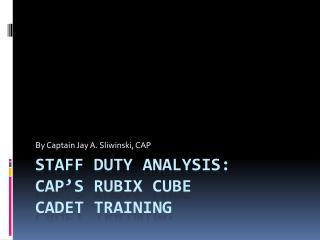 Staff duty analysis: Cap's rubix cube Cadet training