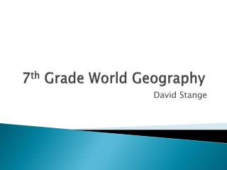 7 th  Grade World Geography
