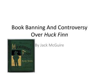 huck finn controversey Twain completed huckleberry finn in 1884 mark twain adventures of huckleberry finn: a case study in critical controversy eds gerald graff and james phelan.