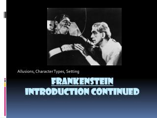 Frankenstein  Introduction Continued