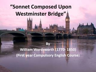 """Sonnet Composed Upon Westminster Bridge"""