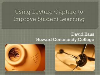 Using Lecture Capture to Improve Student Learning