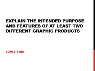Explain the intended purpose and features of at least two different graphic products