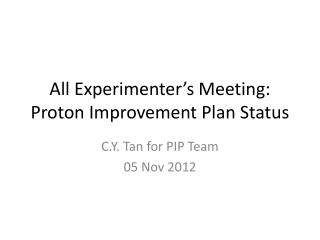 All Experimenter's Meeting: Proton Improvement Plan Status